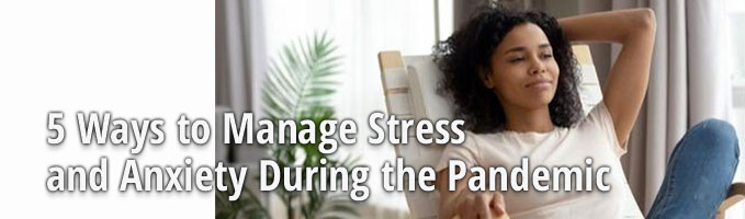 5 Ways to Manage Stress and Anxiety During the Pandemic