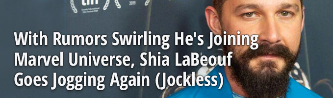 With Rumors Swirling He's Joining Marvel Universe, Shia LaBeouf Goes Jogging Again (Jockless)