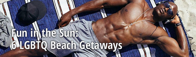 Fun in the Sun: 6 LGBTQ Beach Getaways
