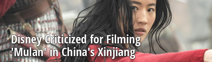 Disney Criticized for Filming 'Mulan' in China's Xinjiang
