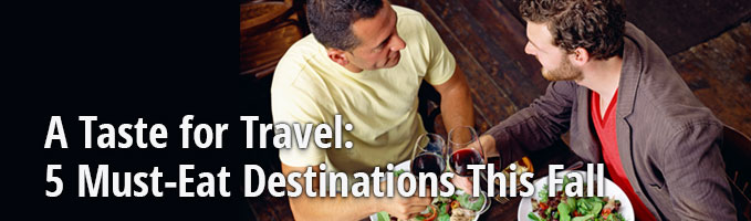 A Taste for Travel: 5 Must-Eat Destinations This Fall
