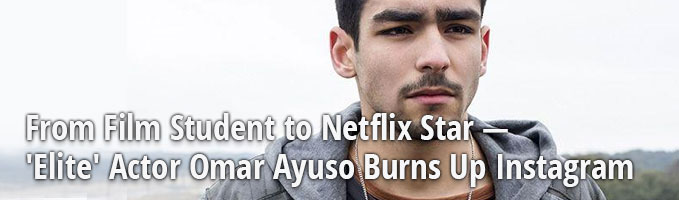 From Film Student to Netflix Star — 'Elite' Actor Omar Ayuso Burns Up Instagram