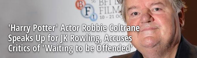 'Harry Potter' Actor Robbie Coltrane Speaks Up for JK Rowling, Accuses Critics of 'Waiting to be Offended'