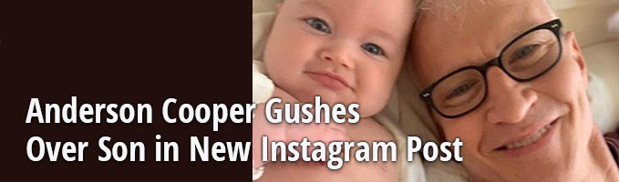 Anderson Cooper Gushes Over Son in New Instagram Post