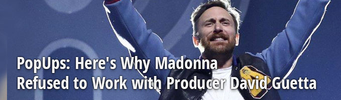 PopUps: Here's Why Madonna Refused to Work with Producer David Guetta