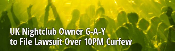 UK Nightclub Owner G-A-Y to File Lawsuit Over 10PM Curfew