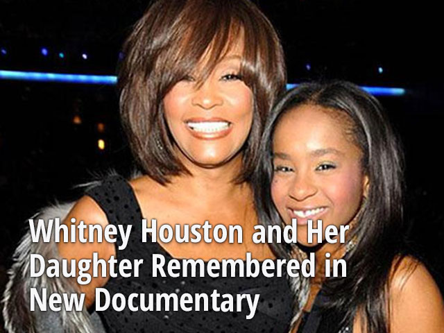 Whitney Houston and Her Daughter Remembered: New Documentary Explores the Star's Rise and Tragic Fall