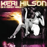 """Keri Hilson - """"In A Perfect World..."""""""