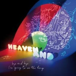 Heaven And -- Bye and Bye I'm Going to See the King