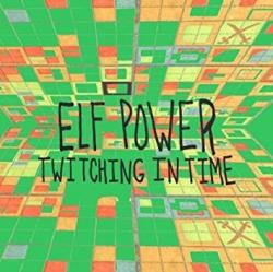 """Twitching in Time"" (Elf Power)"