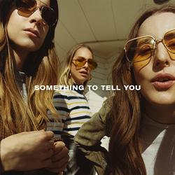 """Something to Tell You"" (Haim)"