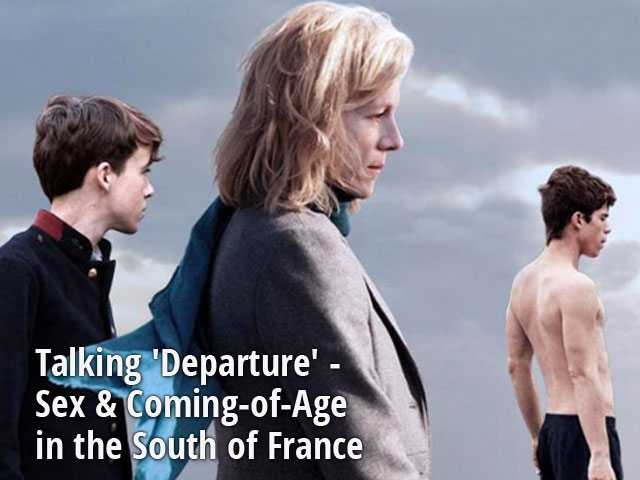 Talking 'Departure' - Sex & Coming-of-Age in the South of France