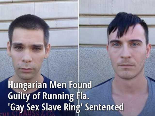 Hungarian Men Found Guilty of Running Fla. 'Gay Sex Slave Ring' Sentenced