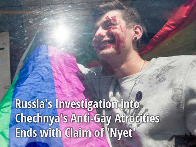 Russia's Investigation into Chechnya's Anti-Gay Atrocities Ends with Claim of 'Nyet'