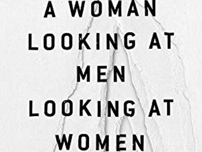Review :: A Woman Looking At Men Looking At Women