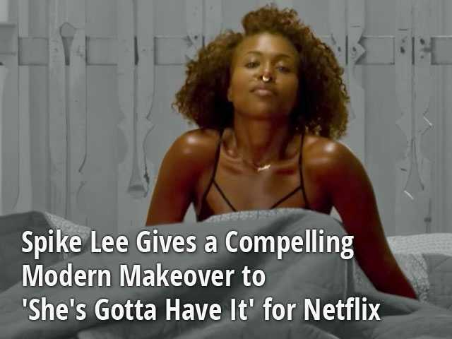 Spike Lee Gives a Compelling Modern Makeover to 'She's Gotta Have It' for Netflix