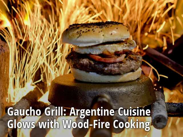 Gaucho Grill: Argentine Cuisine Glows with Wood-Fire Cooking