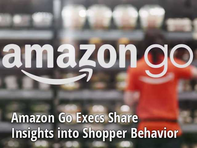 Amazon Go Execs Share Insights into Shopper Behavior