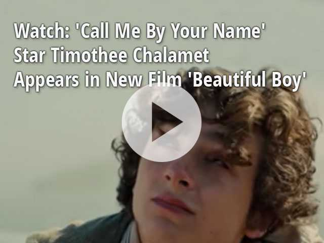 Watch: 'Call Me By Your Name' Star Timothee Chalamet Appears in New Film 'Beautiful Boy'