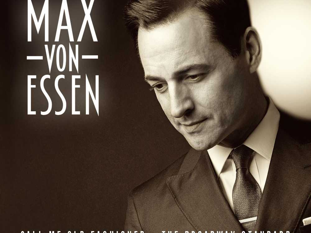 Call Him Old-Fashioned: Max von Essen to Release CD of Broadway Standards on April 5