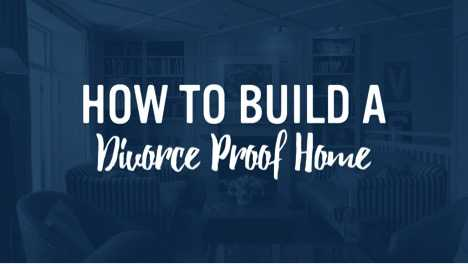 How To Build A Divorce-Proof Home