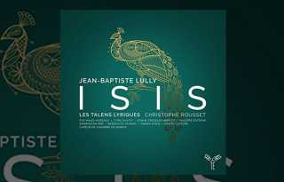 Advanced and enchanting - Jean-Baptiste Lully's 'Isis' on CD